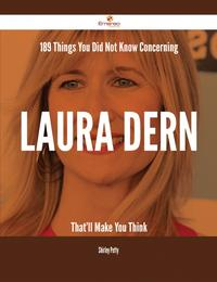 189 Things You Did Not Know Concerning Laura Dern That'll Make You Think【電子書籍】[ Shirley Petty ]