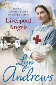 Liverpool AngelsA completely gripping saga of love and bravery during WWI【電子書籍】[ Lyn Andrews ]