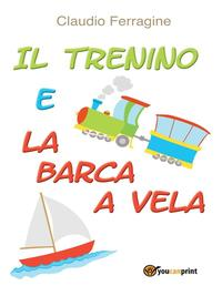 Il trenino e la barca a vela【電子書籍】[ Claudio Ferragine ]