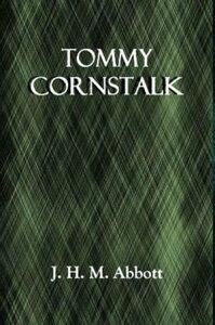 Tommy Cornstalk (1902)【電子書籍】[ J. H. M. Abbott ]