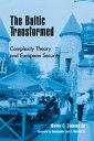 The Baltic TransformedComplexity Theory and European Security【電子書籍】[ Walter C. Clemens Jr. ]