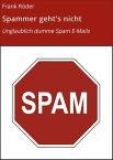 Spammer geht's nichtUnglaublich dumme Spam E-Mails【電子書籍】[ Frank R?der ]