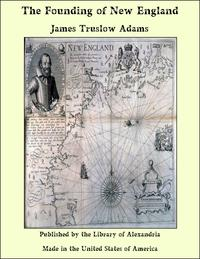 The Founding of New England【電子書籍】[ James Truslow Adams ]