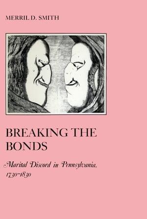 Breaking the BondsMarital Discord in Pennsylvania, 1730-1830【電子書籍】[ Merril D. Smith ]