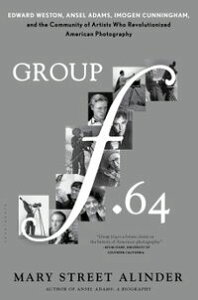 Group f.64Edward Weston, Ansel Adams, Imogen Cunningham, and the Community of Artists Who Revolutionized American Photography【電子書籍】[ Mary Street Alinder ]