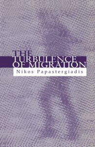 The Turbulence of MigrationGlobalization, Deterritorialization and Hybridity【電子書籍】[ Nikos Papastergiadis ]