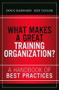 What Makes a Great Training Organization?A Handbook of Best Practices【電子書籍】[ Doug Harward ]