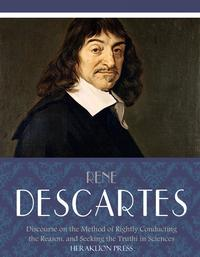 Discourse on the Method of Rightly Conducting the Reason, and Seeking Truth in the Sciences【電子書籍】[ Rene Descartes ]