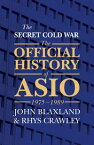 The Secret Cold WarThe Official History of ASIO, 1975-1989【電子書籍】[ John Blaxland ]