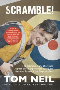 ScrambleThe Dramatic Story of a Young Fighter Pilot's Experiences During the Battle of Britain and the Siege of Malta【電子書籍】[ Tom Neil ]