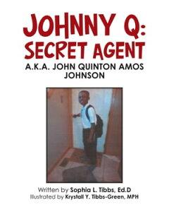 Johnny Q: Secret AgentA.K.A. John Quinton Amos Johnson【電子書籍】[ Sophia L. Tibbs Ed.D ]
