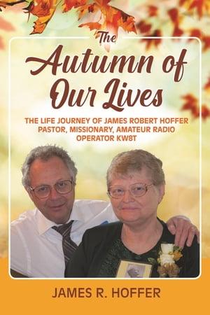 洋書, FICTION & LITERATURE The Autumn of Our Lives The Life Journey of James Robert Hoffer Pastor, Missionary, Amateur Radio Operator KW8T James R. Hoffer