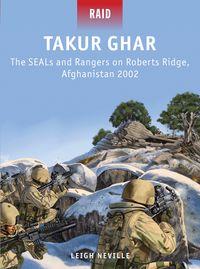 Takur GharThe SEALs and Rangers on Roberts Ridge, Afghanistan 2002【電子書籍】[ Leigh Neville ]