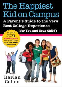 Happiest Kid on CampusA Parent's Guide to the Very Best College Experience (for You and Your Child)【電子書籍】[ Harlan Cohen ]