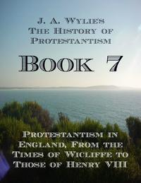 Protestantism in England, From the Times of Wicliffe to Those of Henry VIII: Book 7【電子書籍】[ James Aitken Wylie ]