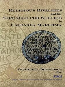 Religious Rivalries and the Struggle for Success in Caesarea Maritima【電子書籍】
