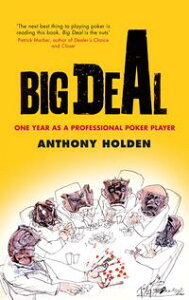 Big DealOne Year as a Professional Poker Player【電子書籍】[ Anthony Holden ]