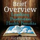 Brief Overview: Legalized Prostitution: Health Benefits【電子書籍】[ Alex Wellar ]