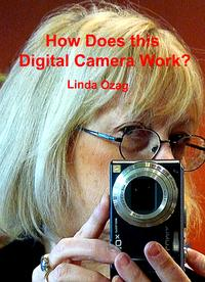 How Does this Digital Camera Work?【電子書籍】[ Linda Ozag ]