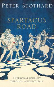 The Spartacus RoadA Personal Journey Through Ancient Italy【電子書籍】[ Peter Stothard ]