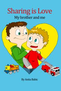 Sharing is Love- My brother and me【電子書籍】[ Anita Babic ]