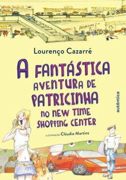 A fant?stica aventura de Patricinha no New Time Shopping Center【電子書籍】[ Louren?o Cazarr? ]
