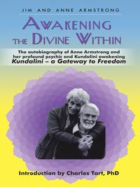 Awakening the Divine WithinKundaliniーThe Gateway to Freedom【電子書籍】[ Anne Armstrong ]