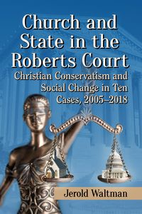 Church and State in the Roberts CourtChristian Conservatism and Social Change in Ten Cases, 2005-2018【電子書籍】[ Jerold Waltman ]