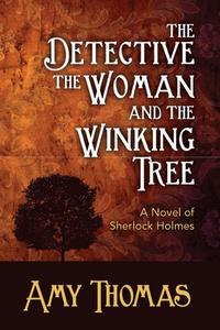 The Detective, The Woman and the Winking TreeA Novel of Sherlock Holmes【電子書籍】[ Amy Thomas ]