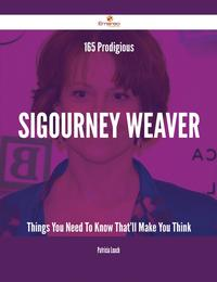 165 Prodigious Sigourney Weaver Things You Need To Know That'll Make You Think【電子書籍】[ Patricia Leach ]