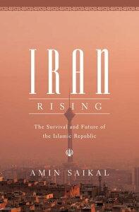 Iran RisingThe Survival and Future of the Islamic Republic【電子書籍】[ Amin Saikal ]