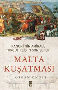 Malta Ku?atmas? - Kanuni'nin Amirali Turgut Reis'in Son Seferi【電子書籍】[ Osman ?nde? ]