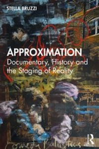 ApproximationDocumentary, History and the Staging of Reality【電子書籍】[ Stella Bruzzi ]