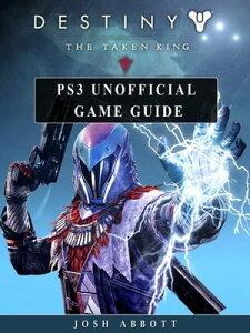 Destiny the Taken King PS3 Unofficial Game Guide【電子書籍】[ Josh Abbott ]