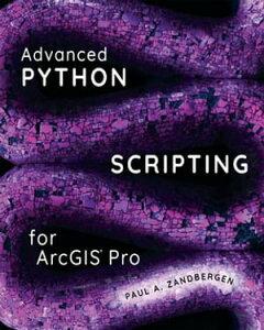 Advanced Python Scripting for ArcGIS Pro【電子書籍】[ Paul A. Zandbergen ]