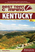 Best Tent Camping: KentuckyYour Car-Camping Guide to Scenic Beauty, the Sounds of Nature, and an Escape from Civilization【電子書籍】[ Johnny Molloy ]