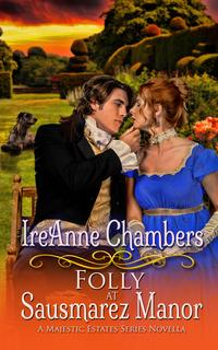 Folly at Sausmarez Manor: A Sweet & Clean Regency Romance (A Majestic Estates Series Novella)One act of chivalry is all it takes and good sense turns to folly【電子書籍】[ IreAnne Chambers ]