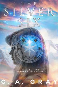 The Silver Six (Book 2 of the Uncanny Valley Trilogy)【電子書籍】[ C.A. Gray ]