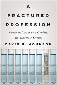 A Fractured ProfessionCommercialism and Conflict in Academic Science【電子書籍】[ David R. Johnson ]