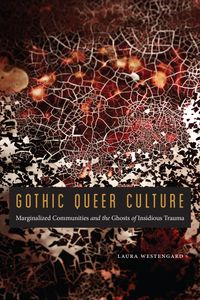 Gothic Queer CultureMarginalized Communities and the Ghosts of Insidious Trauma【電子書籍】[ Laura Westengard ]