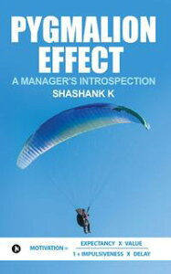 Pygmalion Effect a Manager's Introspection【電子書籍】[ Shashank K ]
