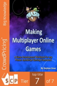 Making Multiplayer Online Games: A Game Development Workbook for any Phaser JavaScript Gaming Framework.【電子書籍】[ Stephen Gose ]