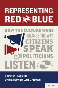 Representing Red and BlueHow the Culture Wars Change the Way Citizens Speak and Politicians Listen【電子書籍】[ David C. Barker ]