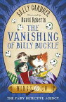 The Fairy Detective Agency: The Vanishing of Billy BuckleThe Detective Agency's Third Case【電子書籍】[ Sally Gardner ]