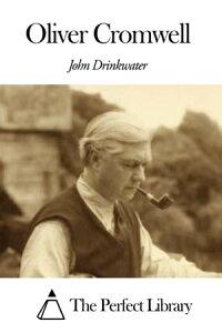 Oliver Cromwell【電子書籍】[ John Drinkwater Bethune ]