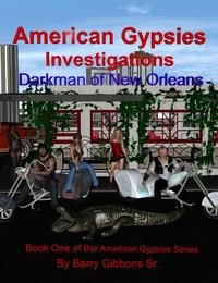 American Gypsies Investigations Darkman of New Orleans【電子書籍】[ Barry Gibbons Sr ]
