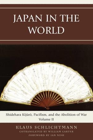 洋書, SOCIAL SCIENCE Japan in the WorldShidehara Kijuro, Pacifism, and the Abolition of War Klaus Schlichtmann