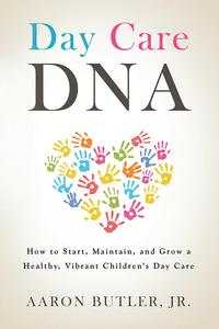 Day Care DnaHow to Start, Maintain, and Grow a Healthy, Vibrant Children's Day Care【電子書籍】[ Aaron Butler Jr ]