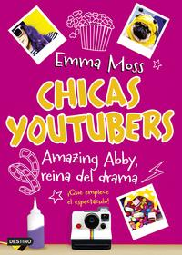 Chicas youtubers. Amazing Abby, reina del dramaChicas youtubers 2【電子書籍】[ Emma Moss ]
