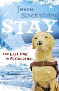 StayThe Last Dog In Antarctica【電子書籍】[ Jesse Blackadder ]